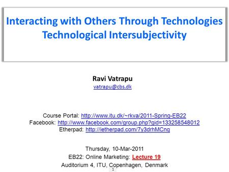 1 Ravi Vatrapu Interacting with Others Through Technologies Technological Intersubjectivity Course Portal: