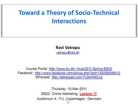 1 Ravi Vatrapu Toward a Theory of Socio-Technical Interactions Course Portal: