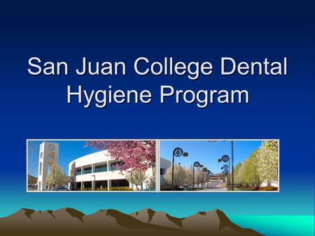 San Juan College Dental Hygiene Program. What is a Dental Hygienist? A Licensed health care professional Provide clinical, therapeutic and educational.