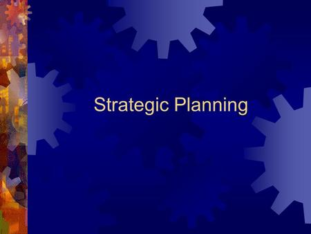 Strategic Planning.  Mission Statement  Vision Statement  Strategies  Long-Term Action Plan  Commits Organizational Resources  Creates Competitive.