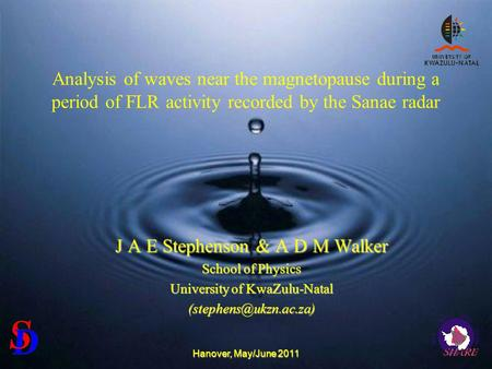 Hanover, May/June 2011 Analysis of waves near the magnetopause during a period of FLR activity recorded by the Sanae radar J A E Stephenson & A D M Walker.