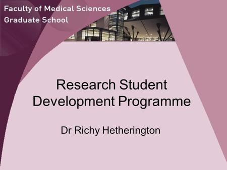 Research Student Development Programme Dr Richy Hetherington.