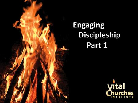 Engaging Discipleship Part 1. © Copyright 2011 E. Stanley Ott.