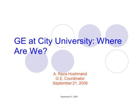 GE at City University: Where Are We? A. Reza Hoshmand G.E. Coordinator September 21, 2009.
