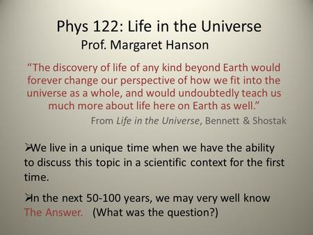 "Phys 122: Life in the Universe Prof. Margaret Hanson ""The discovery of life of any kind beyond Earth would forever change our perspective of how we fit."