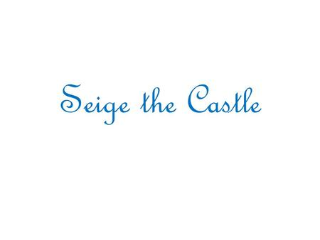 Seige the Castle. Definition A siege occurs when an attacker encounters a city or fortress that cannot be easily taken and refuses to surrender.