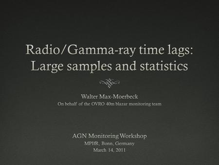 Correlated radio/gamma-ray variability  The hypothesis of correlated variability in radio and gamma-ray is popular  It would indicate a common spatial.