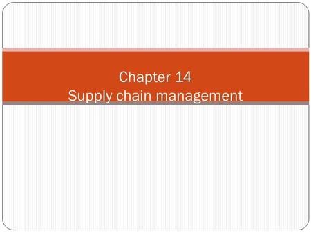 Chapter 14 Supply chain management. Supply Chains 2 Supply Chain The connected chain of all of the business entities, both internal and external to the.