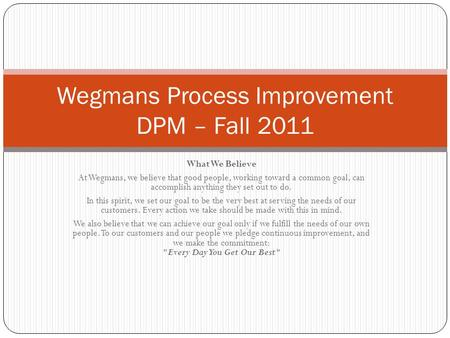 Wegmans Process Improvement DPM – Fall 2011