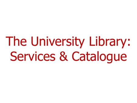 The University Library: Services & Catalogue. Programme  The location of library resources  Loans and fines  The Library Service catalogue  MyiLibrary.