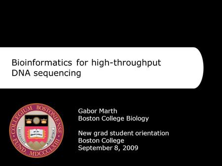 Bioinformatics for high-throughput DNA sequencing Gabor Marth Boston College Biology New grad student orientation Boston College September 8, 2009.