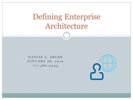 NANCIE L. IMLER JANUARY 28, 2010 717-480-9444 Defining Enterprise Architecture.