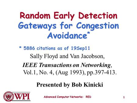 Advanced Computer Networks: RED 1 Random Early Detection Gateways for Congestion Avoidance * Sally Floyd and Van Jacobson, IEEE Transactions on Networking,