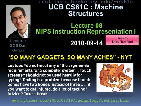 Inst.eecs.berkeley.edu/~cs61c UCB CS61C : Machine Structures Lecture 08 MIPS Instruction Representation I 2010-09-14 Lecturer SOE Dan Garcia www.nytimes.com/2010/02/19/technology/19china.html.