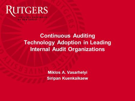 Continuous Auditing Technology Adoption in Leading Internal Audit Organizations Miklos A. Vasarhelyi Siripan Kuenkaikaew.