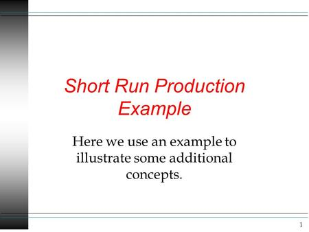 1 Short Run Production Example Here we use an example to illustrate some additional concepts.