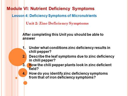 Module VI: Nutrient Deficiency Symptoms Lesson 4: Deficiency Symptoms of Micronutrients Unit 2: Zinc Deficiency Symptoms After completing this Unit you.