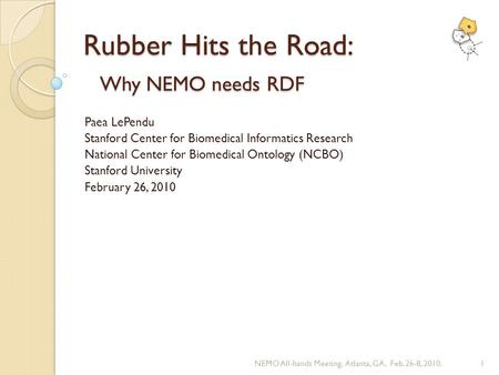 Rubber Hits the Road: Why NEMO needs RDF Paea LePendu Stanford Center for Biomedical Informatics Research National Center for Biomedical Ontology (NCBO)