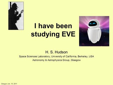 I have been studying EVE H. S. Hudson Space Sciences Laboratory, University of California, Berkeley, USA Astronomy & Astrophysics Group, Glasgow Glasgow.