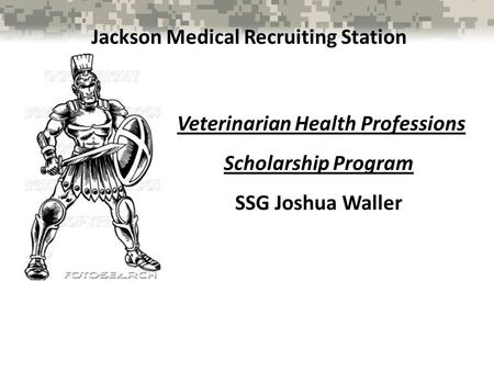 Jackson Medical Recruiting Station Veterinarian Health Professions Scholarship Program SSG Joshua Waller.