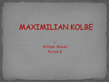 William Woods Period 8. Explain the major parts of Maximilian Kolbe's life and explain why he became canonized a saint. I will also give you my opinion.