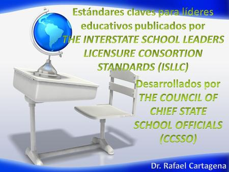 The Interstate School Leader Licensure Consortium (ISLLC) Standards is a program of the Council of Chief State School Officers (CCSSO). The CCSSO is a.