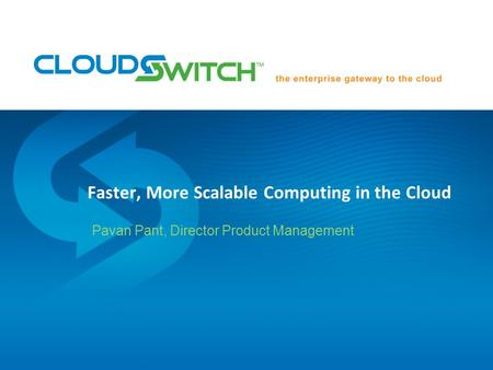 Faster, More Scalable Computing in the Cloud Pavan Pant, Director Product Management.
