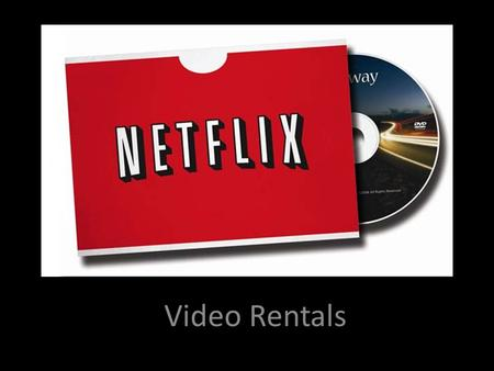 Video Rentals. Company History Formed in 1997 by Reed Hastings and Marc Randolph Began with 30 employees and 925 DVD Titles for rent Originally offered.