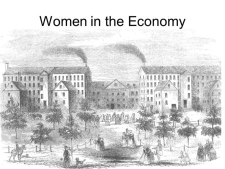 Women in the Economy. First time many worked outside the home Focused on younger, single women.