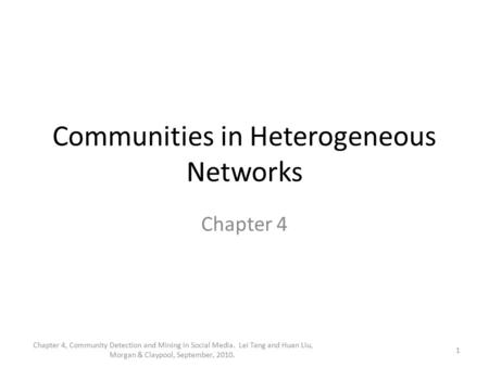 Communities in Heterogeneous Networks Chapter 4 1 Chapter 4, Community Detection and Mining in Social Media. Lei Tang and Huan Liu, Morgan & Claypool,