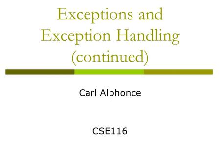 Exceptions and Exception Handling (continued) Carl Alphonce CSE116.