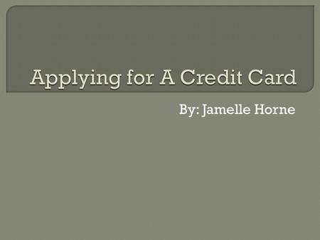 By: Jamelle Horne.  Important because it allows you to purchase items that would not be accessible to you without good credit.  Applying for loans becomes.