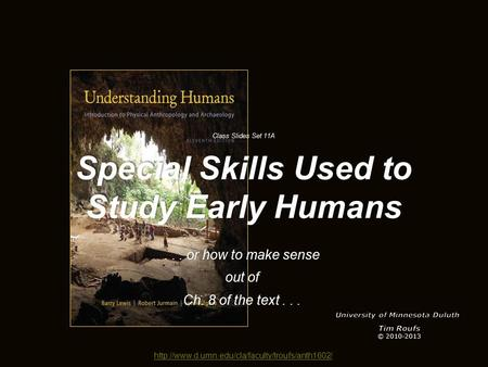 Class Slides Set 11A Special Skills Used to Study Early Humans... or how to make sense out of Ch. 8 of.