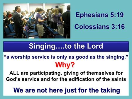 "Ephesians 5:19 Colossians 3:16 ""a worship service is only as good as the singing."" ALL are participating, giving of themselves for God's service and for."