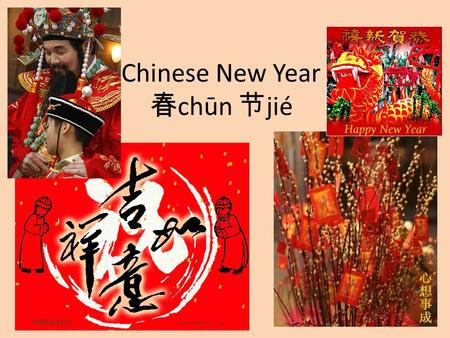 Chinese New Year 春 chūn 节 jié. How is Chinese New Year Different from your New Year? Chinese calendar is lunisolar (it combines parts of the lunar 阴 yīn.