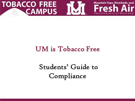 UM is Tobacco Free Students' Guide to Compliance.