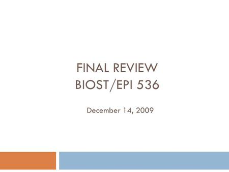 FINAL REVIEW BIOST/EPI 536 December 14, 2009. Outline Before the midterm: Interpretation of model parameters (Cohort vs case-control studies) Hypothesis.