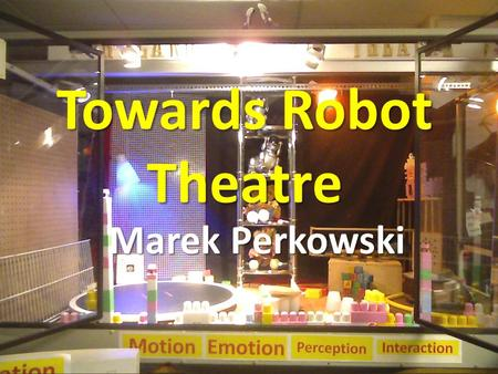 Towards Robot Theatre Marek Perkowski. 1.History of robot theatre 2.Modern robot theatre 3.Robot theatre at PSU 4.Models of robot theatre 5.Research topics.