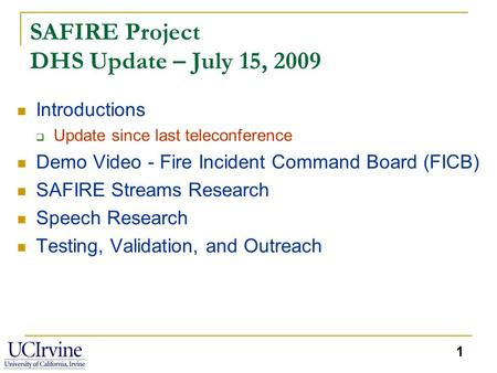 1 SAFIRE Project DHS Update – July 15, 2009 Introductions  Update since last teleconference Demo Video - Fire Incident Command Board (FICB) SAFIRE Streams.