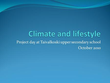 Project day at Taivalkoski upper secondary school October 2010.