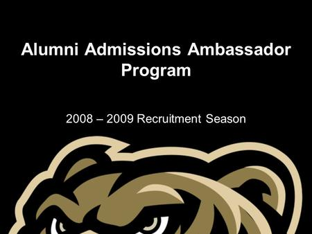 Alumni Admissions Ambassador Program 2008 – 2009 Recruitment Season.