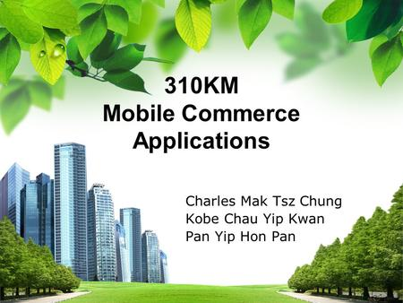 Charles Mak Tsz Chung Kobe Chau Yip Kwan Pan Yip Hon Pan 310KM Mobile Commerce Applications 310KM Mobile Commerce Applications.