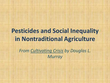 Pesticides and Social Inequality in Nontraditional Agriculture From Cultivating Crisis by Douglas L. Murray.