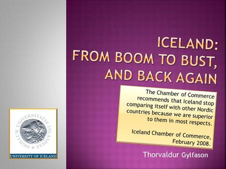 Thorvaldur Gylfason The Chamber of Commerce recommends that Iceland stop comparing itself with other Nordic countries because we are superior to them in.