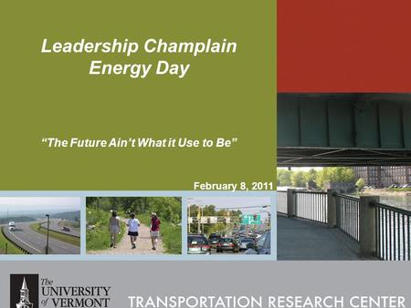 "Leadership Champlain Energy Day ""The Future Ain't What it Use to Be"" February 8, 2011."