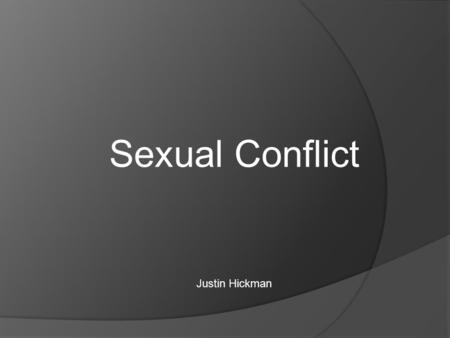 Sexual Conflict Justin Hickman. Sexual Conflict: How It Relates to Sexual Selection  The traditional view of sexual selection Genes that have reproductive.