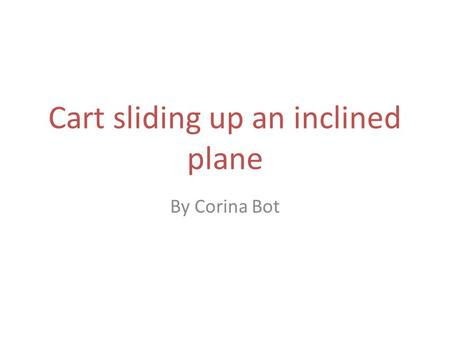 Cart sliding up an inclined plane By Corina Bot. Given: M =   = Calculate: m=? x y Set up incline plane at an angle . Add weights in the cart to get.