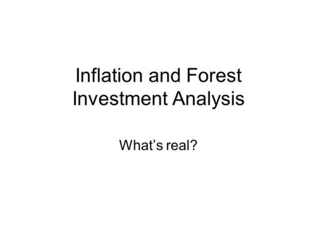 Inflation and Forest Investment Analysis What's real?
