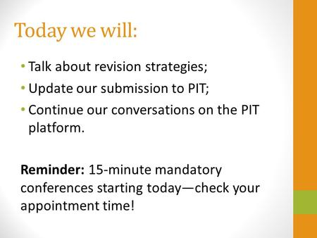 Today we will: Talk about revision strategies; Update our submission to PIT; Continue our conversations on the PIT platform. Reminder: 15-minute mandatory.