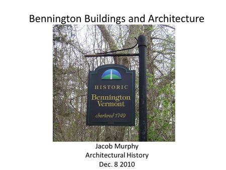 Bennington Buildings and Architecture Jacob Murphy Architectural History Dec. 8 2010.